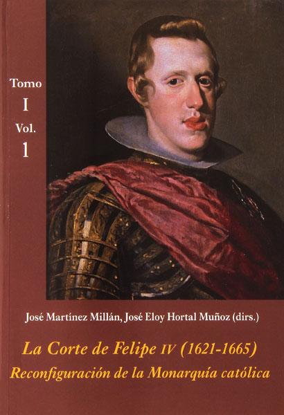 La Corte de Felipe IV (1621-1665): Reconfiguración de la Monarquía ...
