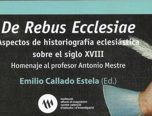 Nueva Publicación: De Rebus Ecclesiae. Aspectos de historiografía eclesiástica sobre el siglo XVIII. Homenaje al profesor Antonio Mestre