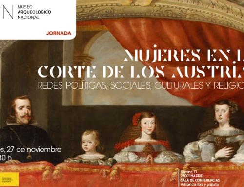 Jornada Mujeres en la Corte de los Austrias. Redes políticas, sociales, culturales y religiosas