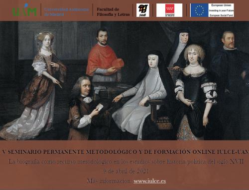 V Seminario Metodológico y de Formación Online IULCE-UAM  La biografía como recurso metodológico en los estudios sobre historia política del siglo XVII